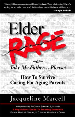 Elder Rage, or Take My Father... Please! How To Survive Carin... by Jacqueline Marcell
