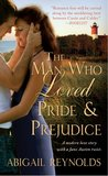 The Man Who Loved Pride & Prejudice: A Modern Love Story with a Jane Austen Twist