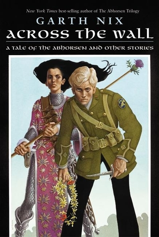 Across the Wall: A Tale of the Abhorsen and Other Stories (Abhorsen)
