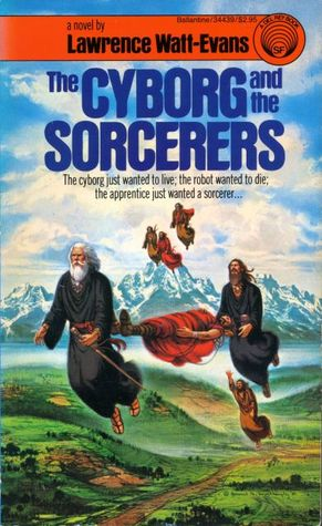 The Cyborg and the Sorcerers by Lawrence Watt-Evans