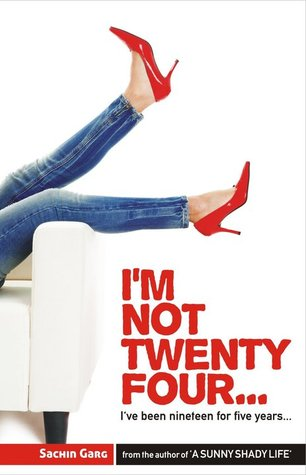 I'm not twenty four...I've been nineteen for five years... by Sachin Garg