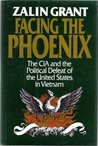 Facing the Phoenix: The CIA & the Political Defeat of the United States in Vietnam