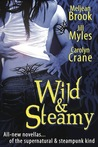 Wild & Steamy (Includes: Iron Seas #0.4; The Disillusionists Trilogy #2.5)