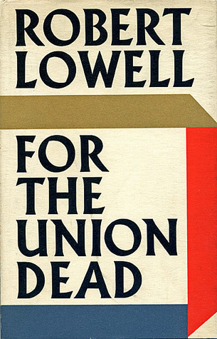 "robert lowell for the union dead ""asked to participate in the boston arts festival in 1960, lowell delivered for the union dead, a poem about a civil war hero, robert gould shaw, whose sister josephine had married one of lowell's ancestors, charles russell lowell (who, like robert gould shaw, was killed in the war) the poem is thus."