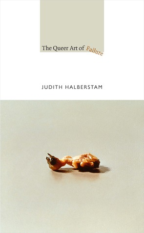 The Queer Art of Failure by Judith Halberstam