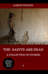 The Saints Are Dead by Aaron Polson