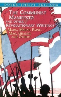 The Communist Manifesto and Other Revolutionary Writings - Marx, Marat, Paine, Mao, Gandhi and Others