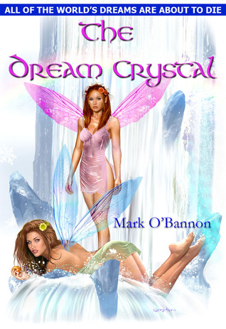 The Dream Crystal by Mark O'Bannon