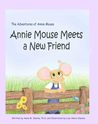 Annie Mouse Meets a New Friend by Anne M. Slanina