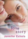 Love Story by Jennifer Echols
