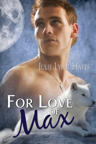 For Love of Max by Julie Lynn Hayes