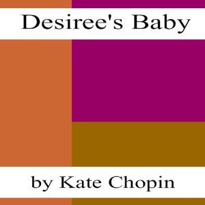 a report of desirees baby by kate chopin Desiree baby essay  symbolism in desiree's baby by kate chopin desiree's baby is kate chopin's most well -known short story and  for desirees' baby.