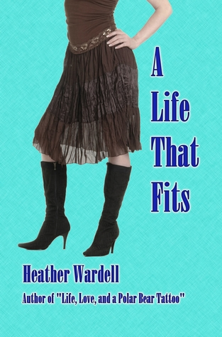 A Life That Fits by Heather Wardell
