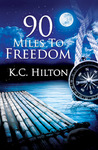90 Miles to Freedom by K.C. Hilton