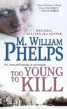 Too Young to Kill by M. William Phelps