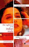 The Ugliness of the Indian Male and other propositions