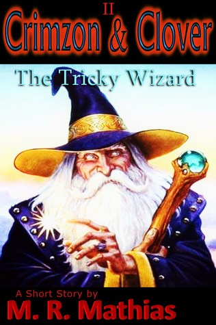 Crimzon & Clover II - The Tricky Wizard by M.R. Mathias