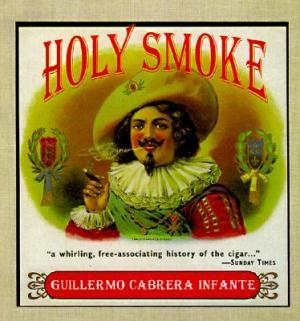 Holy Smoke by Guillermo Cabrera Infante
