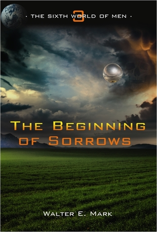 The Beginning of Sorrows (The Sixth World of Men, #3)