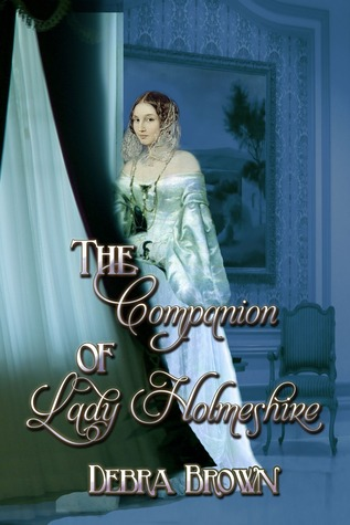 The Companion of Lady Holmeshire by Debra  Brown