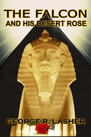 The Falcon and His Desert Rose by George R. Lasher