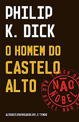 O Homem do Castelo Alto by Philip K. Dick