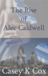 The Rise of Alec Caldwell: Volume One (The Rise of Alec Caldwell, #1)