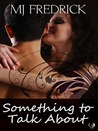 Something to Talk about by M.J. Fredrick