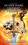 Legend of the Sword (In Her Name: The Last War, #2) by Michael R. Hicks