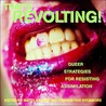 That's Revolting!: Queer Strategies for Resisting Assimilation