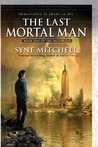 The Last Mortal Man: Book One Of the Deathless