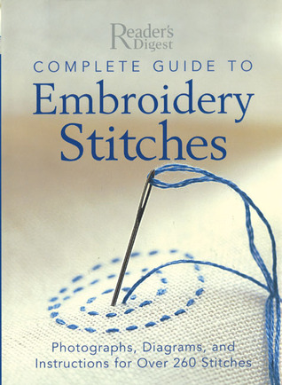 Complete Guide to Embroidery Stitches by Reader's Digest