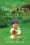 Diaper Free: The Gentle Wisdom of Natural Infant Hygiene