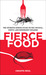 Fierce Food: The Intrepid Diner's Guide to the Unusual, Exotic, and Downright Bizarre