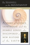 The Seashell on the Mountaintop: A Story Science, Sainthood, and the Humble Genius who Discovered a New History of the Earth