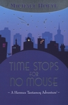 Time Stops for No Mouse (The Hermux Tantamoq Adventures, #1)