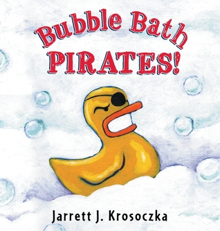 Bubble Bath Pirates by Jarrett J. Krosoczka