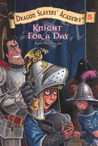 Knight for a Day (Dragon Slayers' Academy, #5)