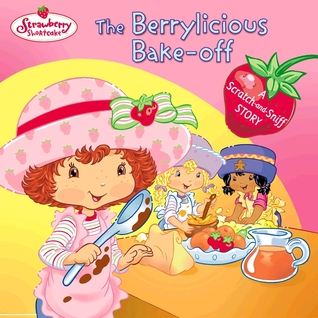 The Berrylicious Bake-off: A Scratch-and-Sniff Story