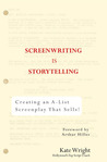 Screenwriting is Storytelling: Creating an A-List Screenplay that Sells!