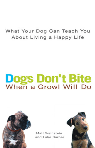 Dogs Don't Bite When a Growl Will Do by Matt Weinstein