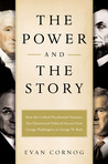 The Power and the Story: How the Crafted Presidential Narrative Has Determined Political Success from George Washington to George W. Bush