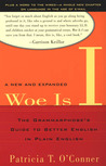 Woe Is I: The Grammarphobe's Guide to Better English in Plain English