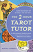 The 2-Hour Tarot Tutor: The Fast, Revolutionary Method for Learning to Read Tarot Cards in Two Hours...