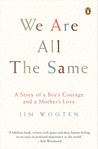 We Are All the Same: A Story of a Boy's Courage and a Mother's Love