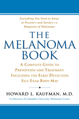 The Melanoma Book: A Complete Guide to Prevention and Treatment, Including theEarly DetectionSelf-Exam Body Map