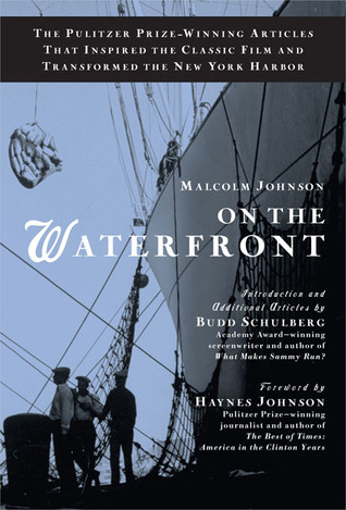 On the Waterfront: The Pulitzer Prize-Winning Articles That Inspired the Classic Film andTransformed the New York Harbor