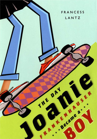 The Day Joanie Frankenhauser Became a Boy by Francess Lin Lantz