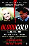 Blood Cold:: Fame, Sex, and Murder in Hollywood