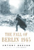 Fall of Berlin, The  1945 by Antony Beevor